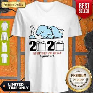 Nice Elephant 2020 The Year When Shit Got Real #Quarantined Covid-19 V-neck