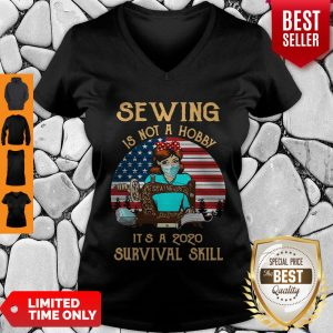 Nice Sewing Is Not A Hobby It's A 2020 Survival Skill V-neck