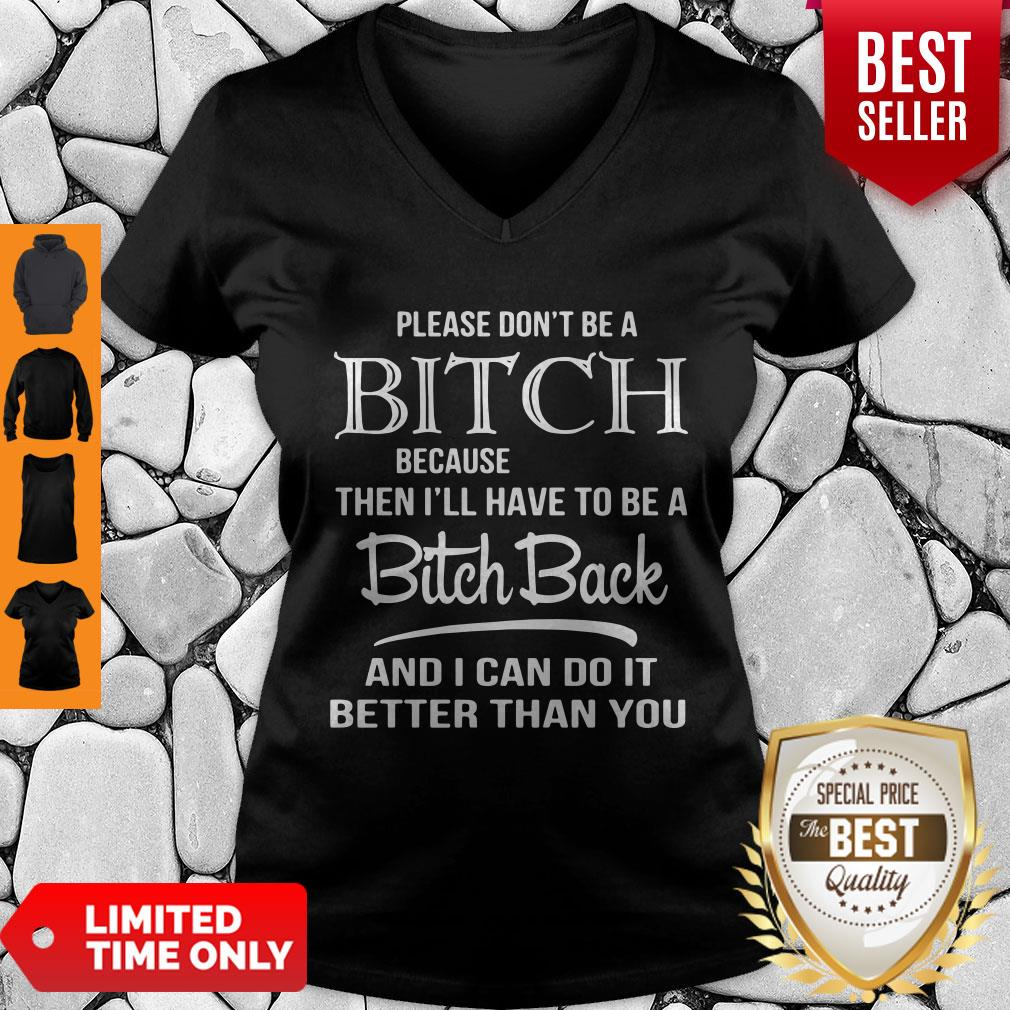 Premium Please Don't Be A Bitch Because Then I'll Have To Be A Bitch V-neck