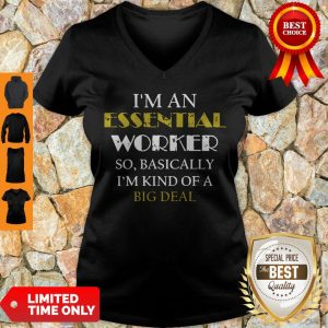 Top I'm An Essential Worker So Basically I'm Kind Of A Big Deal Tee V-neck