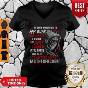 Official The Devil Whispered In My Ear You Can't Handle This Shit Motherfucker V-neck