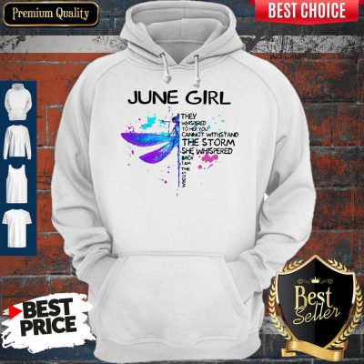 Awesome Dragonfly June Girl They Whispered To Her You Cannot Withstand The Storm Hoodie