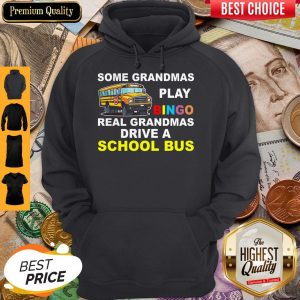 Awesome Some Grandmas Play Bingo Real Grandmas Drive A School Bus Hoodie