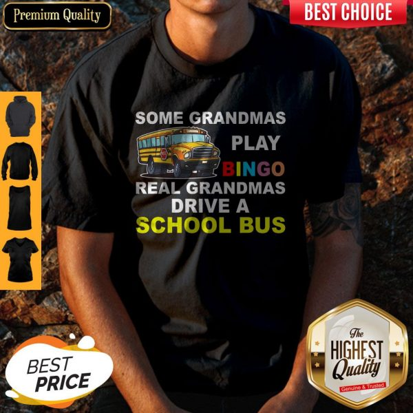 Awesome Some Grandmas Play Bingo Real Grandmas Drive A School Bus Shirt