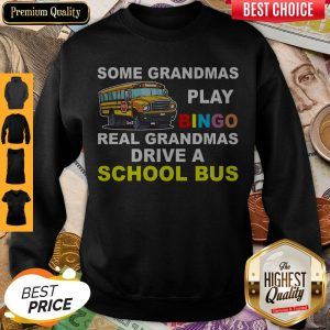 Awesome Some Grandmas Play Bingo Real Grandmas Drive A School Bus Sweatshirt