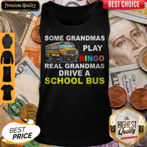 Awesome Some Grandmas Play Bingo Real Grandmas Drive A School Bus Tank Top