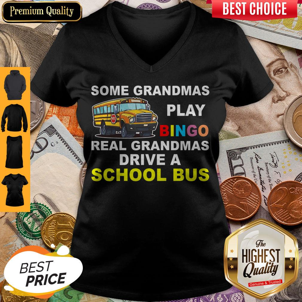 Awesome Some Grandmas Play Bingo Real Grandmas Drive A School Bus V-neck