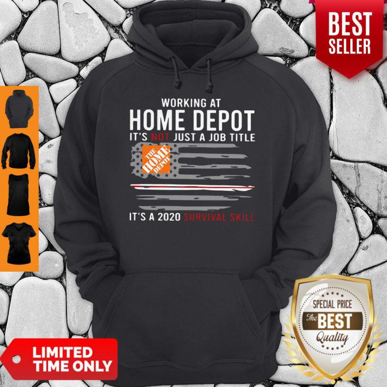 Awesome Working At Home Depot It's Not Jot A Job Title Is A 2020 Survival Skill Hoodie