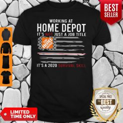 Awesome Working At Home Depot It's Not Jot A Job Title Is A 2020 Survival Skill Shirt