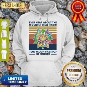 Funny Ever Hear About The Quilter That Had Too Much Fabric Me Neither Vintage Hoodie