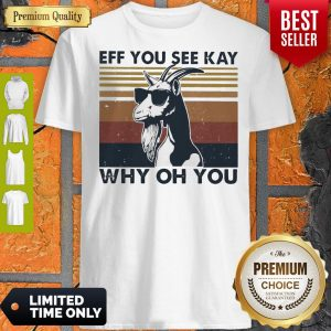 Funny Goat Eff You See Kay Why Oh You Vintage Shirt