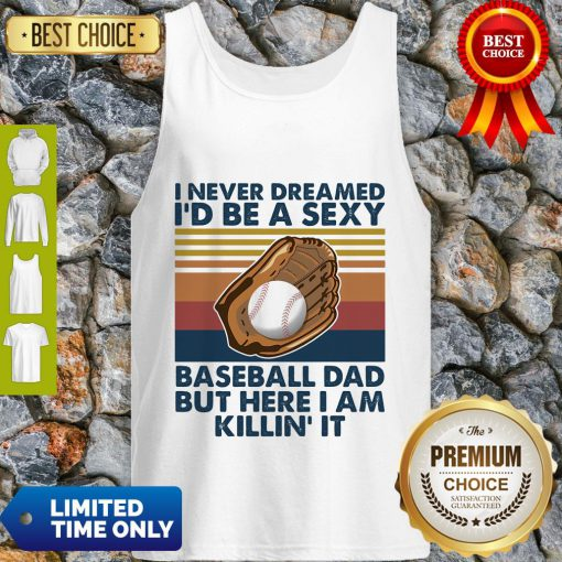 Funny I Never Dreamed I'd Be A Sexy Baseball Dad But Here I Am Killin It Vintage Tank Top