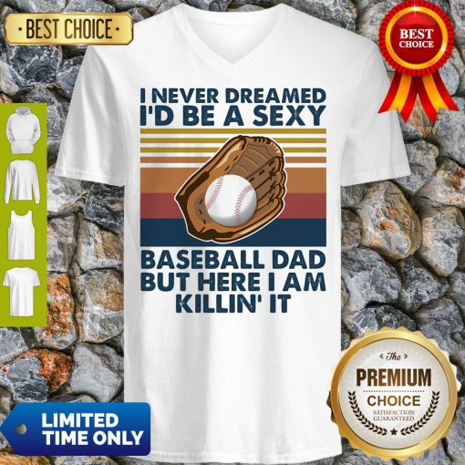 Funny I Never Dreamed I'd Be A Sexy Baseball Dad But Here I Am Killin It Vintage V-neck