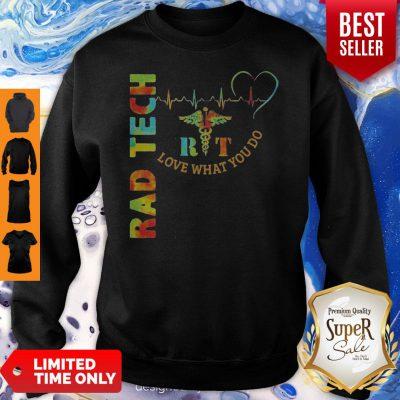 Funny Rad Tech Rit Love What You Do XLT Sweatshirt