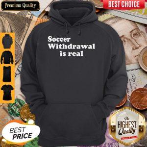 Funny Soccer Withdrawal Is Real Hoodie