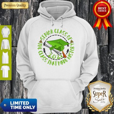 Good Senior Class Of 2020 The Class That Made History Green Hoodie