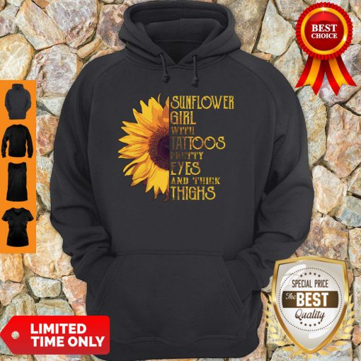 Funny Sunflower Girl With Tattoos Pretty Eyes And Thick Thighs Hoodie