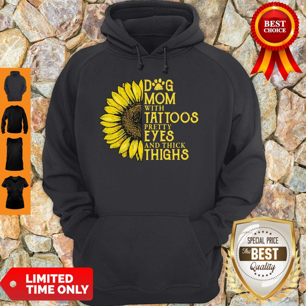Nice Sunflower Dog Mom With Tattoos Pretty Eyes And Thick Thighs Hoodie