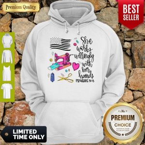 Funny She Works Willingly With Her Hands Proverbs Hoodie