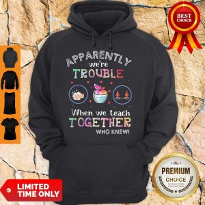 Premium Apparently We're Trouble When We Teach Together Who Knew Mask Hoodie