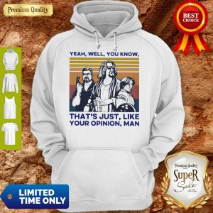 Top Yeah Well You Know That's Just Like Your Opinion Man Vintage Hoodie