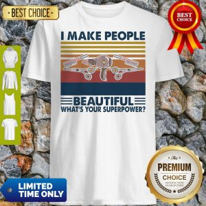 Nice Hairstyle I Make People Beautiful What's Your Superpower Vintage Shirt