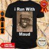 Nice I Run With Maud Shirt