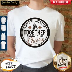 Nice Our First Father's Day Together Daddy And Me Cheers 2020 Shirt