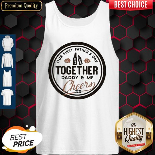 Nice Our First Father's Day Together Daddy And Me Cheers 2020 Tank Top