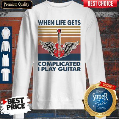 Nice When Life Gets Complicated I Play Guitar Vintage Sweatshirt