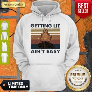 Official Getting Lit Ain't Easy Vintage Hoodie