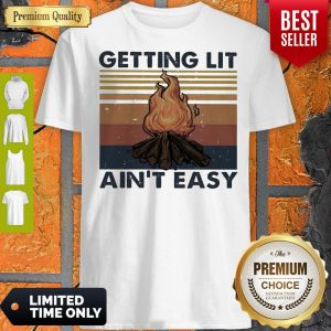 Official Getting Lit Ain't Easy Vintage Shirt