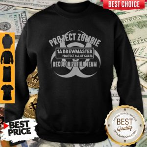 Official Project Zombie 1A Brewmaster Protect All Of Costs Colonization Team Sweatshirt