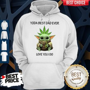 Original Weed Baby Yoda Best Dad Ever Love You I Do Hoodie
