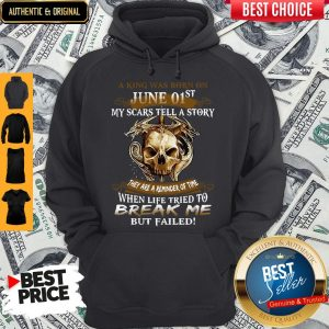 Premium A King Was Born On June 1st My Scars Tell A Story They Are A Reminder Of Time Hoodie