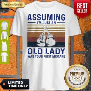 Premium Boxing Gloves Assuming I'm Just An Old Lady Was Your First Mistake Vintage Shirt