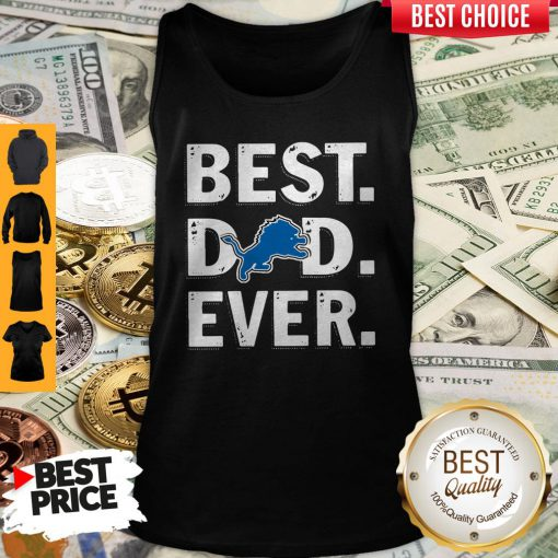 Premium Detroit Lions Football Best Dad Ever Happy Father's Day Tank Top