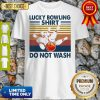 Premium Lucky Bowling Shirt Do Not Wash Vintage Shirt
