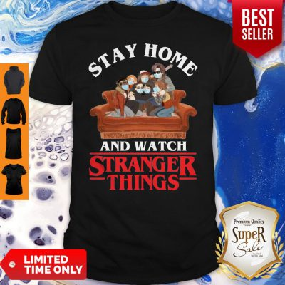 Premium Stay Home And Watch Stranger Things Shirt