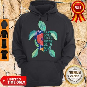 Premium Turtle In A World Full Of Grandmas Be A Mimi Hoodie