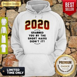 Pretty 2020 Grabbed You By The Short Hairs Didn't It Hoodie