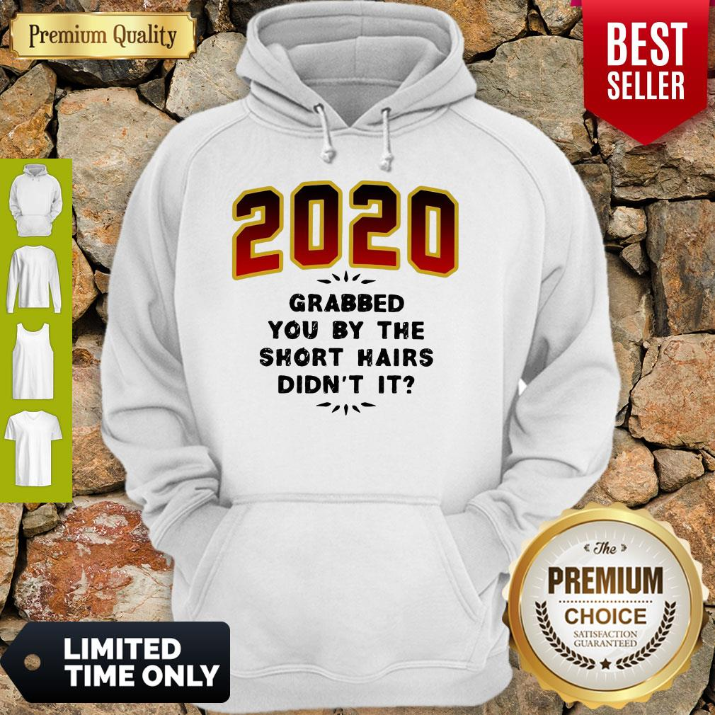 Pretty 2020 Grabbed You By The Short Hairs Didn T It Shirt Warmtees Custom T Shirts Hoodies Apparel