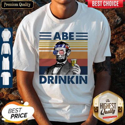 Pretty ABE Drinkin Drink Beer The 4th Of July Vintage Shirt