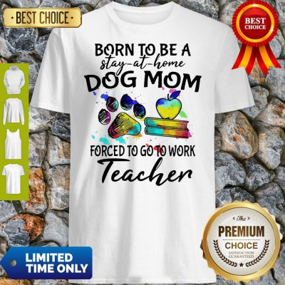 Pretty Caduceus Born To Be A Stay At Home Dog Paw Mom Forced To Go To Work Teacher Shirt