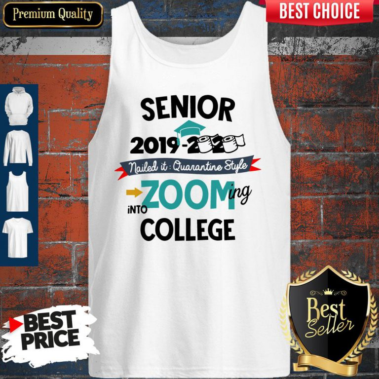 Pretty Senior 2019 2020 Nailed It Quarantine Style Zooming Into College Tank Top