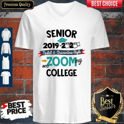 Pretty Senior 2019 2020 Nailed It Quarantine Style Zooming Into College V-neck