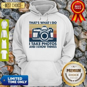 Pretty That's What I Do I Take Photos Chill And I Know Things Hoodie