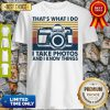 Pretty That's What I Do I Take Photos Chill And I Know Things Shirt
