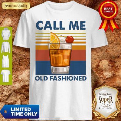 Pretty Wine Call Me Old Fashioned Vintage Shirt