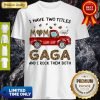Funny I Have Two Titles Mom And Gaga And I Rock Them Both Shirt